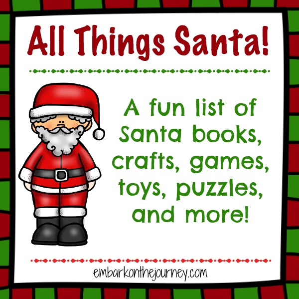 All Things Santa! | A fun list of Santa-themed books, crafts, games, toys, and more! | embarkonthejourney.com