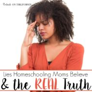 Three Lies Homeschooling Moms Believe