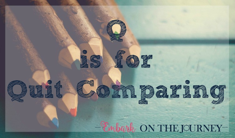 Q is for Quit Comparing: After 15 years of homeschooling, I have learned that I will never be successful if I continue to compare my homeschool to someone else's. Comparison can lead to discontentment and negativity. How can we quit the homeschool comparison trap? | embarkonthejourney.com