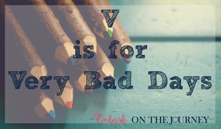 V is for Very Bad Days: Bad days in inevitable in daily life. Homeschooling is no exception. But, bad homeschool days don't have to control you. Here are some tips for resetting the no good, very bad days of homeschooling! | embarkonthejourney.com