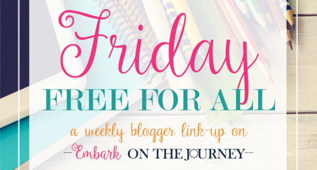 Friday Free For All is a weekly blogger link-up for your family-friendly posts! Come link up with us, or come discover something new! | embarkonthejourney.com