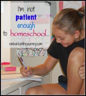 I'm Not Patient Enough to #Homeschool | embarkonthejourney.com