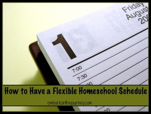 Have a Flexible Homeschool Schedule