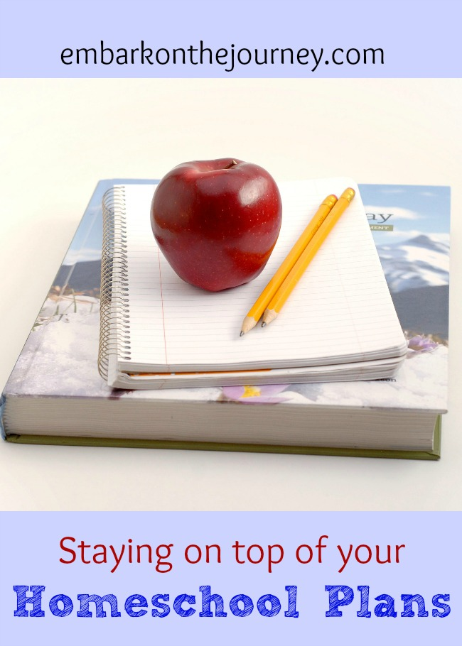 Tips for staying on top of your homeschool plans | embarkonthejourney.com