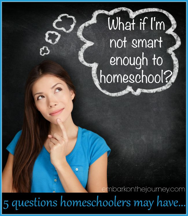 Questions new homeschoolers may ask: What if I'm not smart enough to homeschool? | embarkonthejourney.com
