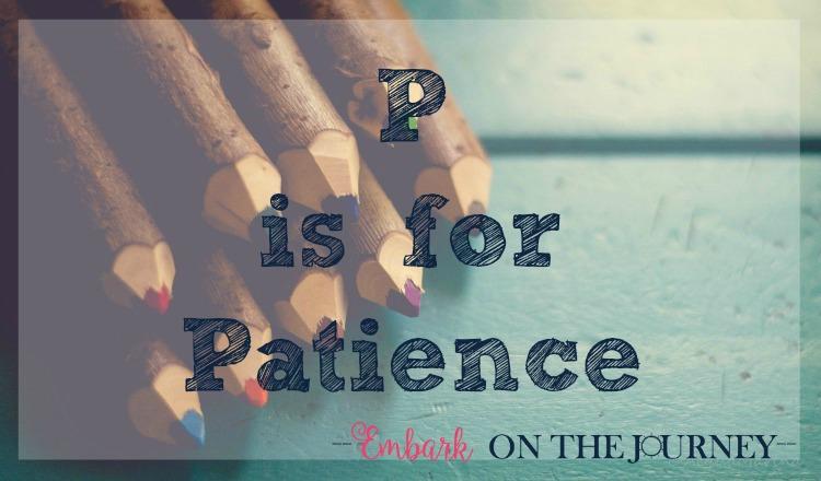 P is for Patience: It's a good thing patience is not a prerequisite for being a homeschool mom. I wouldn't pass that test. It's a good thing that God gives us both grace to make it through another homeschool day when one of both of us blow it! | embarkonthejourney.com