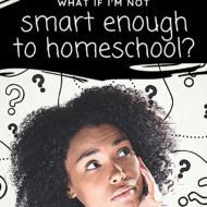 What If I'm Not Smart Enough to Homeschool?